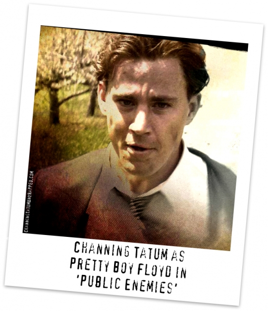 Channing Tatum as Pretty Boy Floyd in Public Enemies