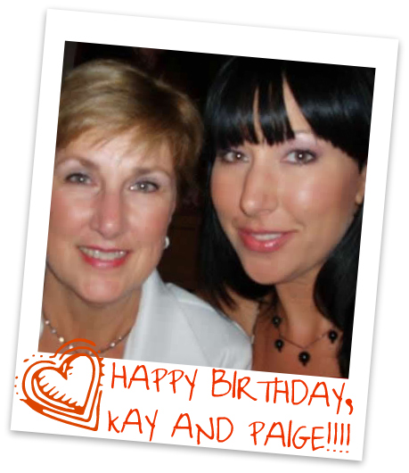 HAPPY BIRTHDAY to. KAY AND PAIGE from all of your friends here at CTU!